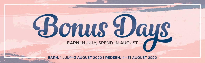 Bonus Days…Earn in July, Redeem inAugust